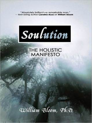 Soulution: The Holistic Manifesto  by  William Bloom