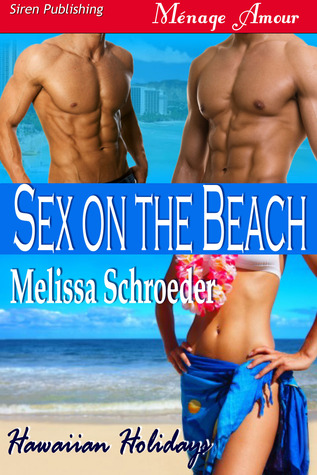 Sex on the Beach (Hawaiian Holidays, #2) Melissa Schroeder