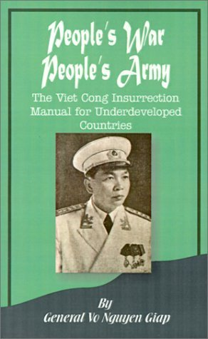 Peoples War Peoples Army: The Viet Cong Insurrection Manual for Underdeveloped Countries  by  Vo Nguyen Giap