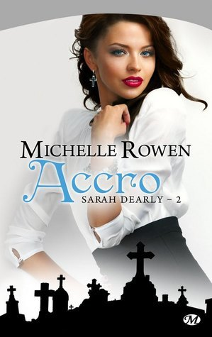 Accro (Sarah Dearly, #2)  by  Michelle Rowen