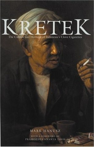 Kretek: The Culture and Heritage of Indonesias Clove Cigarettes  by  Mark Hanusz