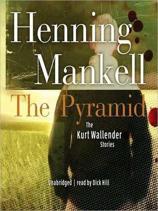 The Pyramid: Kurt Wallander Series, Book 9  by  Henning Mankell