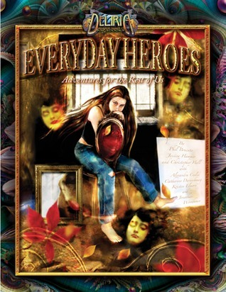 Everyday Heroes: Adventures for the Rest of Us (Deliria Sagabook #1) Phil Brucato