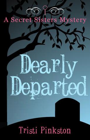 Dearly Departed (Secret Sisters Mystery #2) Tristi Pinkston