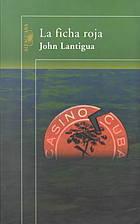 La ficha roja  by  John Lantigua
