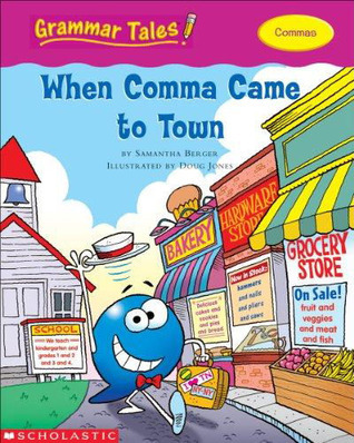 When Comma Came to Town  by  Samantha Berger