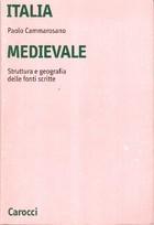 Italia medievale. Struttura e geografia delle fonti scritte  by  Paolo Cammarosano