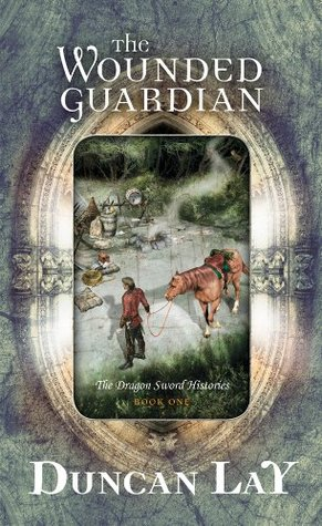 The Wounded Guardian (The Dragon Sword Histories, #1)  by  Duncan Lay