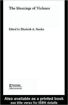 The Meanings of Violence  by  Elizabeth A. Stanko