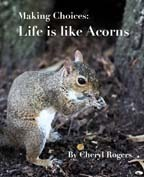 Making Choices: Life is Like Acorns Cheryl Rogers