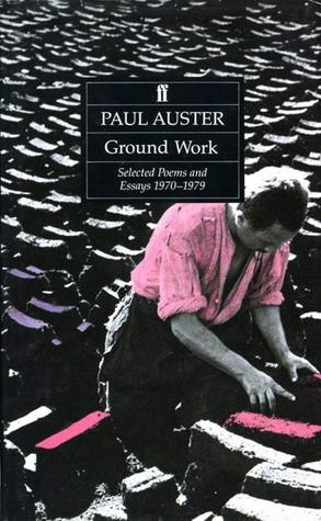 Ground Work: Selected Poems And Essays 1970 1979  by  Paul Auster