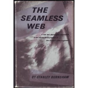 The Seamless Web: Language-thinking, Creature-knowledge, Art-experience  by  Stanley Burnshaw