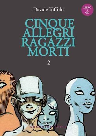 Cinque Allegri Ragazzi Morti, vol. 2 (cinque allegri ragazzi morti, #2) Davide Toffolo