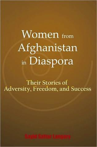 Women from Afghanistan in Diaspora: Their Stories of Adversity, Freedom, and Success  by  Sayid Sattar Langary
