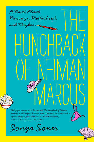 The Hunchback of Neiman Marcus: A Novel About Marriage, Motherhood, and Mayhem  by  Sonya Sones