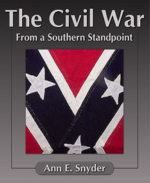 The Civil War From a Southern Standpoint Ann E. Snyder