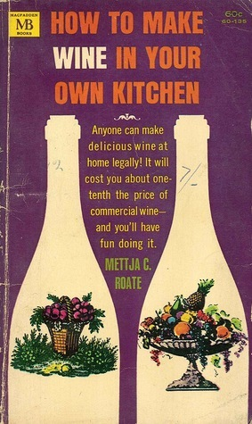How to Make Wine in Your Own Kitchen Mettja Cappon Roate