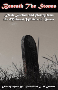 Beneath the Stones (Midwest Writers of Horror #2)  by  Mark W. Worthen