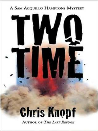 Two Time: Sam Acquillo Mystery Series, Book 2 Chris Knopf
