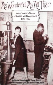 As Wonderful as All That?: Henry Crowders Memoir of His Affair with Nancy Cunard, 1928-1935 Henry Crowder