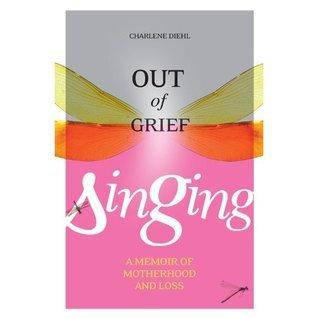 Out of Grief, Singing Charlene Diehl