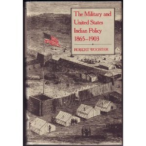The Military and United States Indian Policy, 1865-1903 Robert Allen Wooster