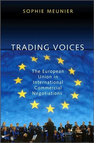 Trading Voices: The European Union in International Commercial Negotiations  by  Sophie Meunier