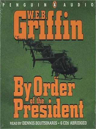 By Order Of The President (Presidential Agent, #1) W.E.B. Griffin