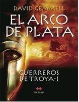 El arco de plata: Guerreros de Troya 1  by  David Gemmell