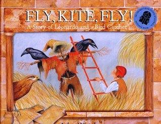 Fly, Kite, Fly! The Story of Leonardo and a Bird Catcher John Winch