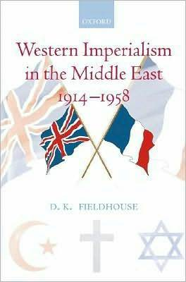 Western Imperialism in the Middle East 1914-1958  by  D.K. Fieldhouse