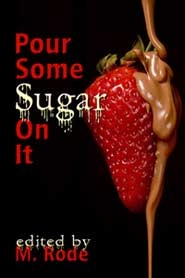 Pour Some Sugar On It  by  M. Rode