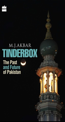 Tinderbox: The Past And Future Of Pakistan M.J. Akbar