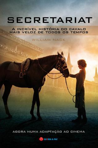 Secretariat – A Incrível História do Cavalo Mais Veloz de Todos os Tempos William Nack
