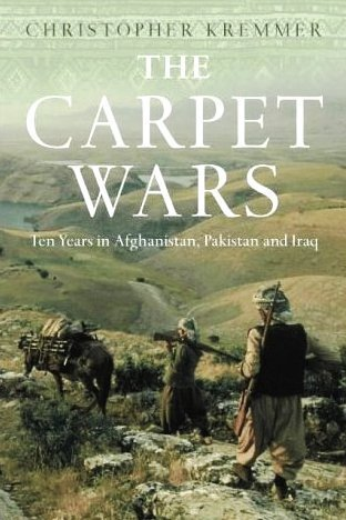 The Carpet Wars: A Journey Across the Islamic Heartlands  by  Christopher Kremmer