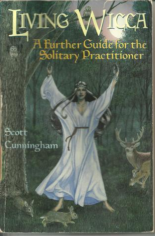 Living Wicca: A Further Guide for the Solitary Practitioner (Llewellyns Practical Magick Series)  by  Scott Cunningham