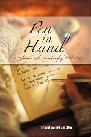 Pen in Hand: A Meditation on the Art and Craft of the Short Story  by  Ethard Wendel Van Stee