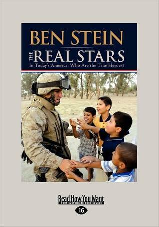 The Real Stars: In Todays America, Who Are the True Heroes? Ben Stein