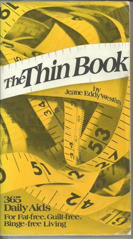 The Thin Book: 365 Aids for Fat-free, Guilt-free, Binge-free Living Jeane Eddy Westin