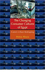 The Changing Consumer Cultures of Modern Egypt: Cairos Urban Reshaping  by  Mona Abaza