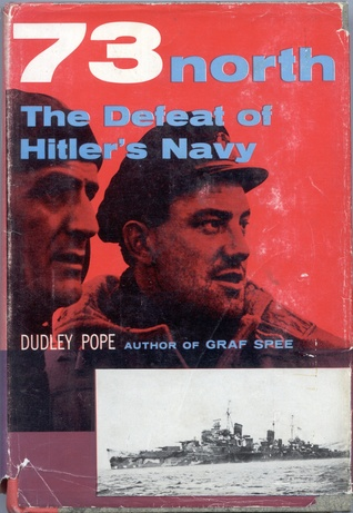 73 North: The Defeat of Hitlers Navy Dudley Pope