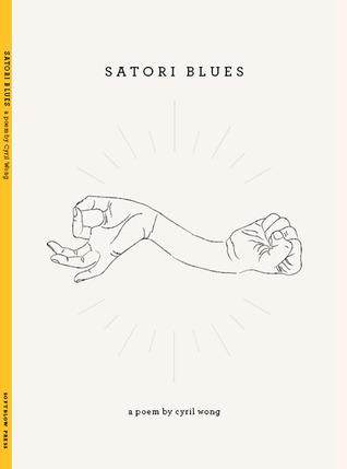 Satori Blues: A Poem  by  Cyril Wong