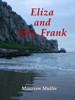 Eliza and Mrs. Frank  by  Maureen Mullis