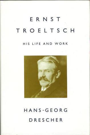 Ernst Troeltsch  by  Hans-Georg Drescher