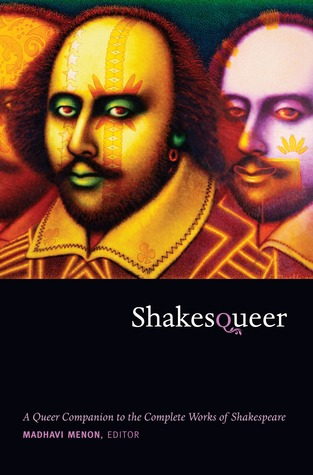 Shakesqueer: A Queer Companion to the Complete Works of Shakespeare Madhavi Menon