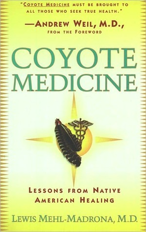 Coyote Medicine: Lessons from Native American Healing Lewis Mehl-Madrona