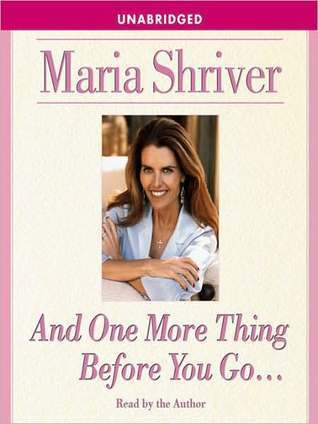And One More Thing Before You Go... Maria Shriver