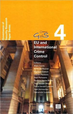 Eu and International Crime Control: Topical Issues (Governance of Security (Gofs) Research Paper Series, Vol. 4)  by  Marc Cools
