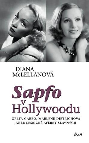 Sapfo v Hollywoodu: Greta Garbo, Marlene Dietrichová aneb Lesbické aférky slavných Diana McLellan