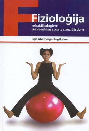 Fizioloģija rehabilitologiem un veselības sporta speciālistiem Līga Aberberga-Augškalne